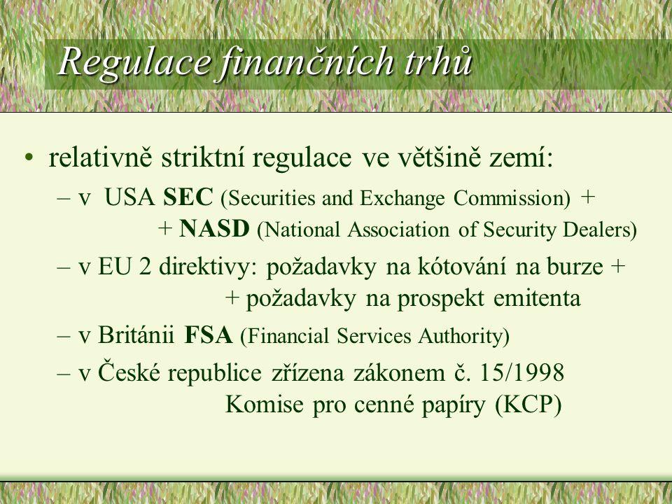 Regulace finančních trhů relativně striktní regulace ve většině zemí: –v USA SEC (Securities and Exchange Commission) + + NASD (National Association o