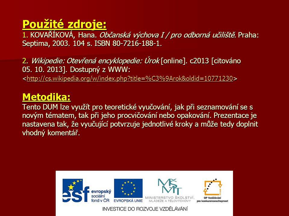 Použité zdroje: 1. KOVAŘÍKOVÁ, Hana. Občanská výchova I / pro odborná učiliště. Praha: Septima, 2003. 104 s. ISBN 80-7216-188-1. 2. Wikipedie: Otevřen