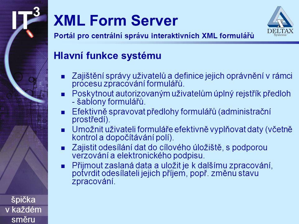 špička v každém směru IT 3 XML Form Server Zajištění správy uživatelů a definice jejich oprávnění v rámci procesu zpracování formulářů.