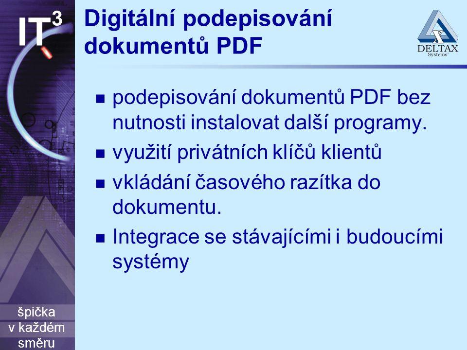 špička v každém směru IT 3 Digitální podepisování dokumentů PDF podepisování dokumentů PDF bez nutnosti instalovat další programy. využití privátních