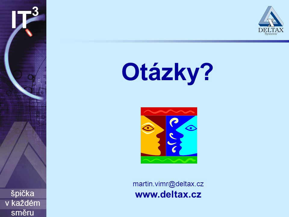špička v každém směru IT 3 Otázky? martin.vimr@deltax.cz www.deltax.cz