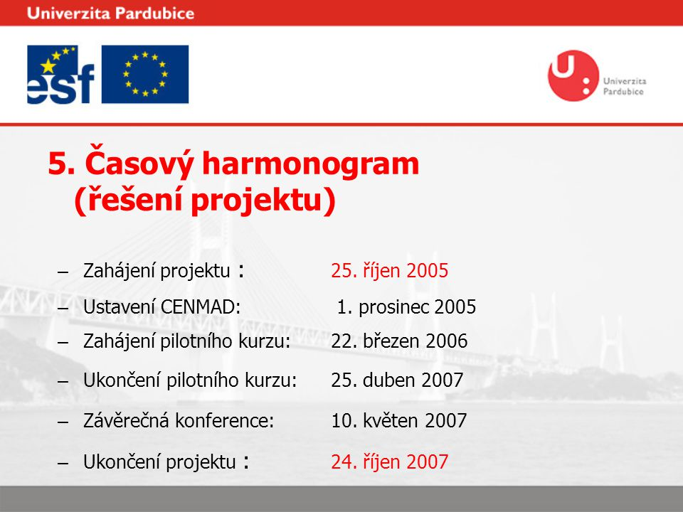 5. Časový harmonogram (řešení projektu) – Zahájení projektu : 25. říjen 2005 – Ustavení CENMAD: 1. prosinec 2005 – Zahájení pilotního kurzu:22. březen