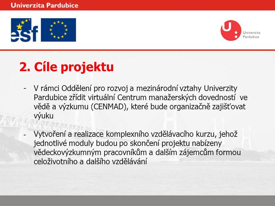 2. Cíle projektu -V rámci Oddělení pro rozvoj a mezinárodní vztahy Univerzity Pardubice zřídit virtuální Centrum manažerských dovedností ve vědě a výz