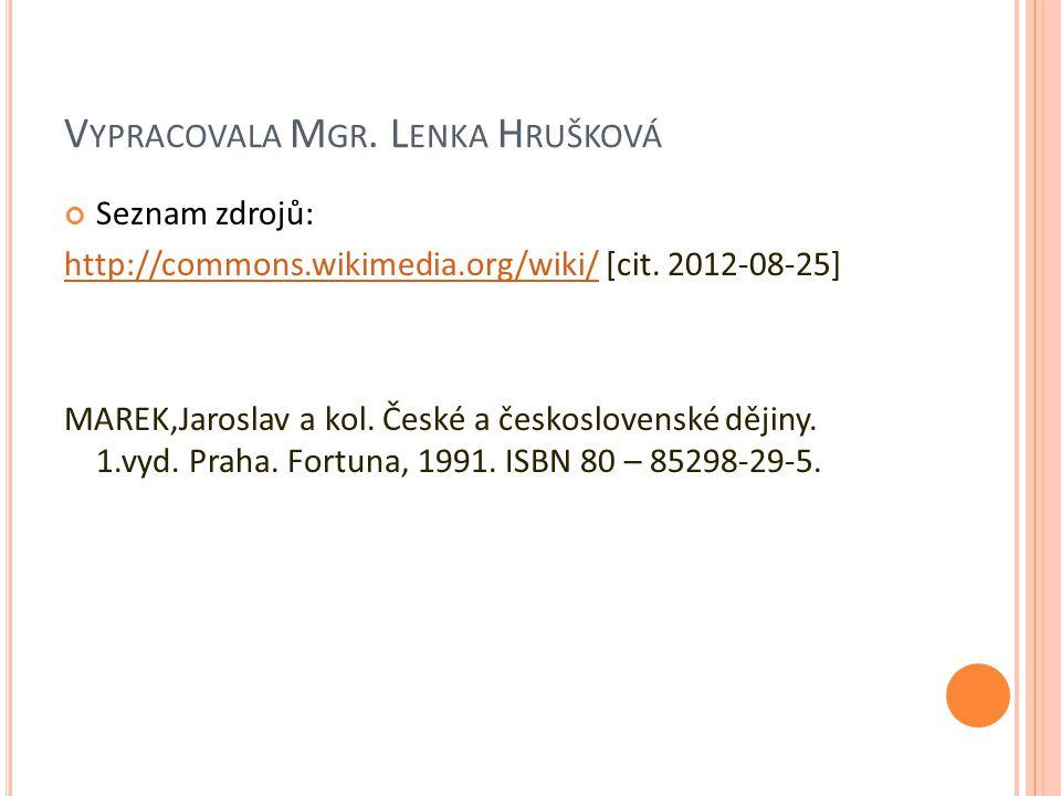 V YPRACOVALA M GR. L ENKA H RUŠKOVÁ Seznam zdrojů: http://commons.wikimedia.org/wiki/http://commons.wikimedia.org/wiki/ [cit. 2012-08-25] MAREK,Jarosl