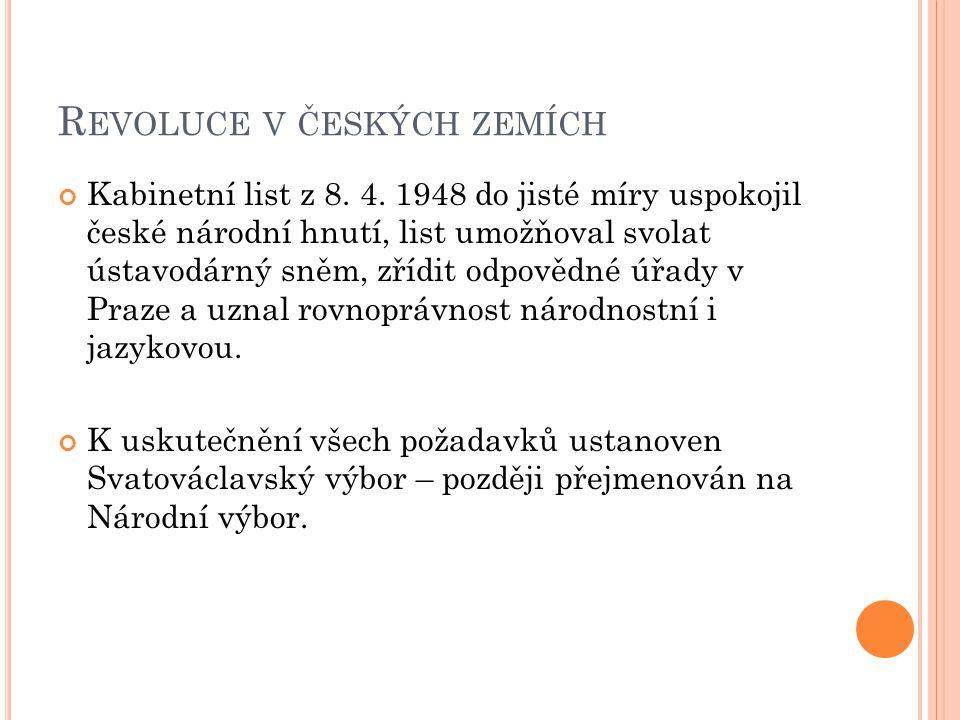 R EVOLUCE V ČESKÝCH ZEMÍCH Kabinetní list z 8. 4. 1948 do jisté míry uspokojil české národní hnutí, list umožňoval svolat ústavodárný sněm, zřídit odp