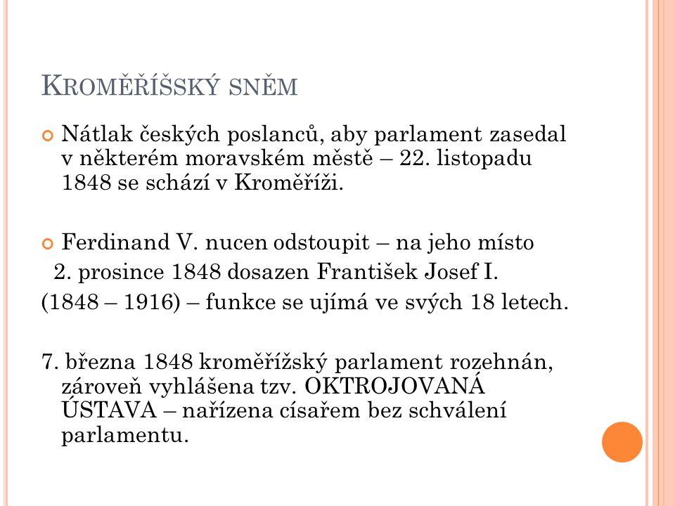 K ROMĚŘÍŠSKÝ SNĚM Nátlak českých poslanců, aby parlament zasedal v některém moravském městě – 22. listopadu 1848 se schází v Kroměříži. Ferdinand V. n