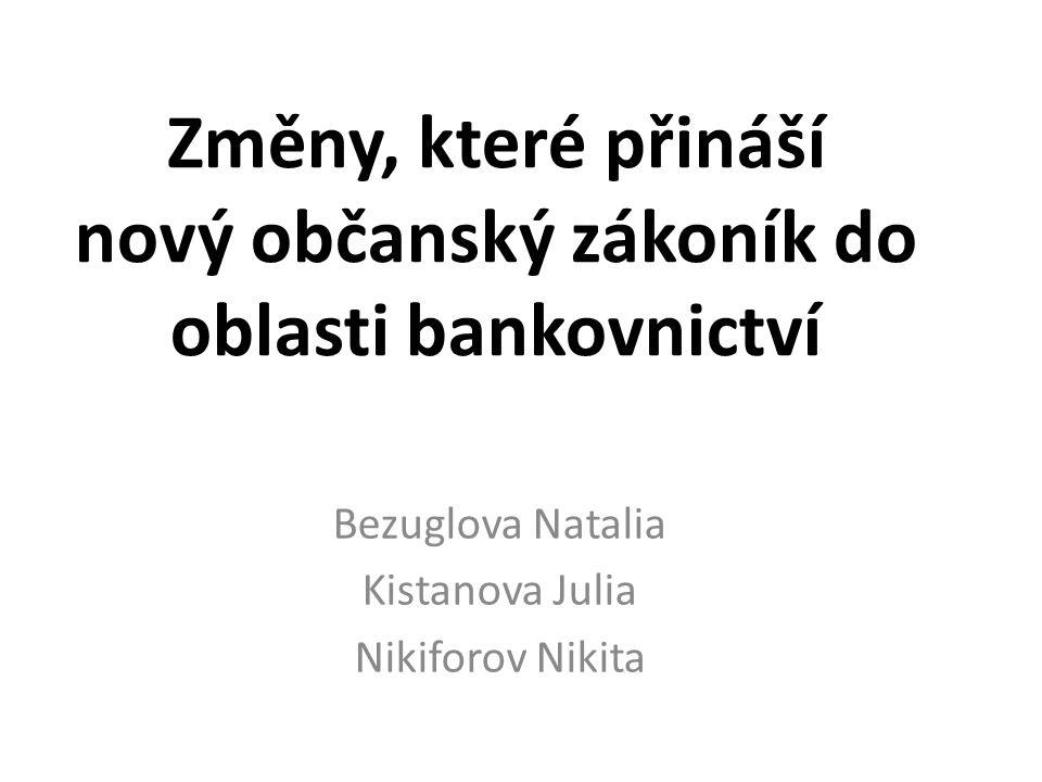 Změny, které přináší nový občanský zákoník do oblasti bankovnictví Bezuglova Natalia Kistanova Julia Nikiforov Nikita