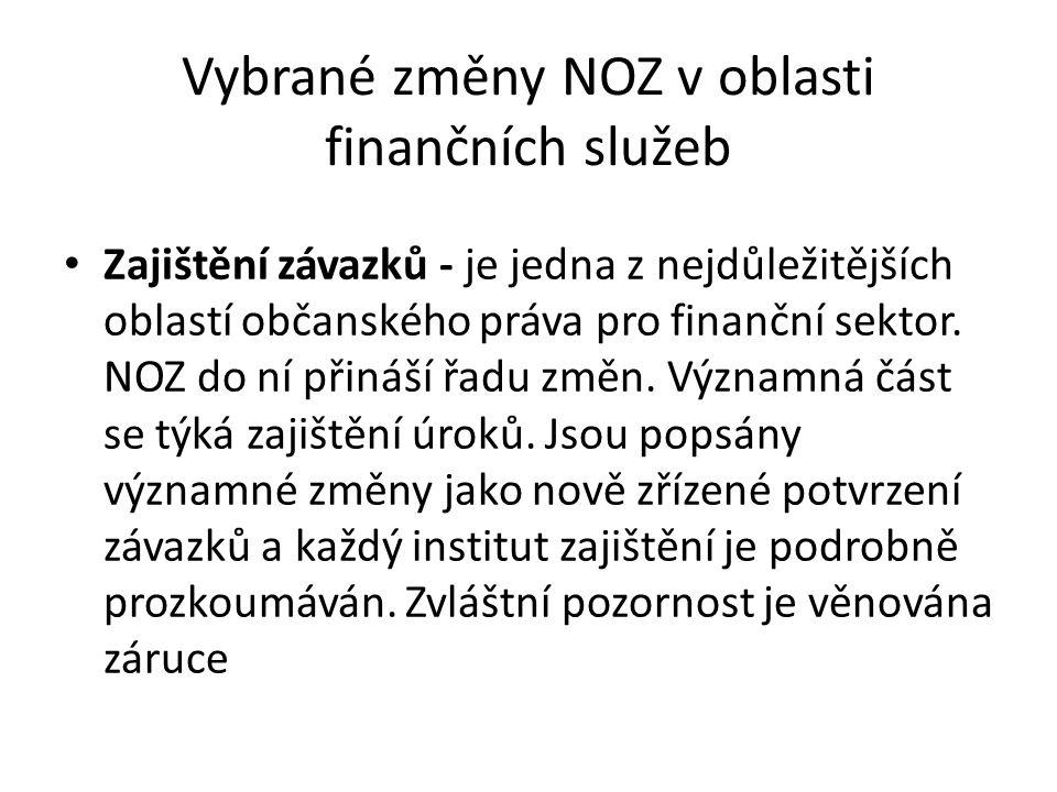 Vybrané změny NOZ v oblasti finančních služeb Zajištění závazků - je jedna z nejdůležitějších oblastí občanského práva pro finanční sektor.