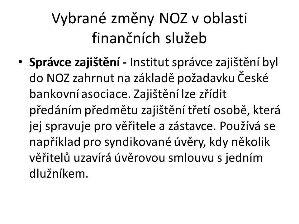 Vybrané změny NOZ v oblasti finančních služeb Správce zajištění - Institut správce zajištění byl do NOZ zahrnut na základě požadavku České bankovní asociace.