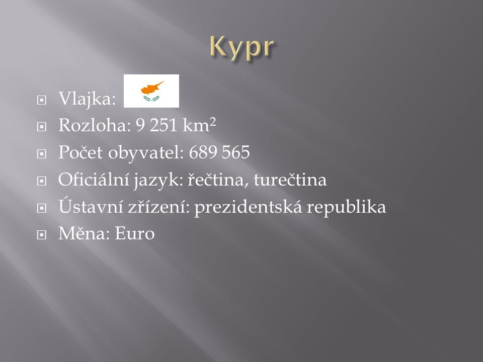  Vlajka:  Rozloha: 9 251 km 2  Počet obyvatel: 689 565  Oficiální jazyk: řečtina, turečtina  Ústavní zřízení: prezidentská republika  Měna: Euro