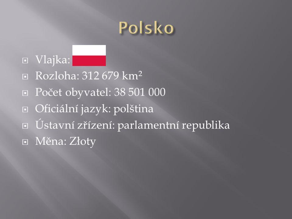  Vlajka:  Rozloha: 312 679 km 2  Počet obyvatel: 38 501 000  Oficiální jazyk: polština  Ústavní zřízení: parlamentní republika  Měna: Złoty