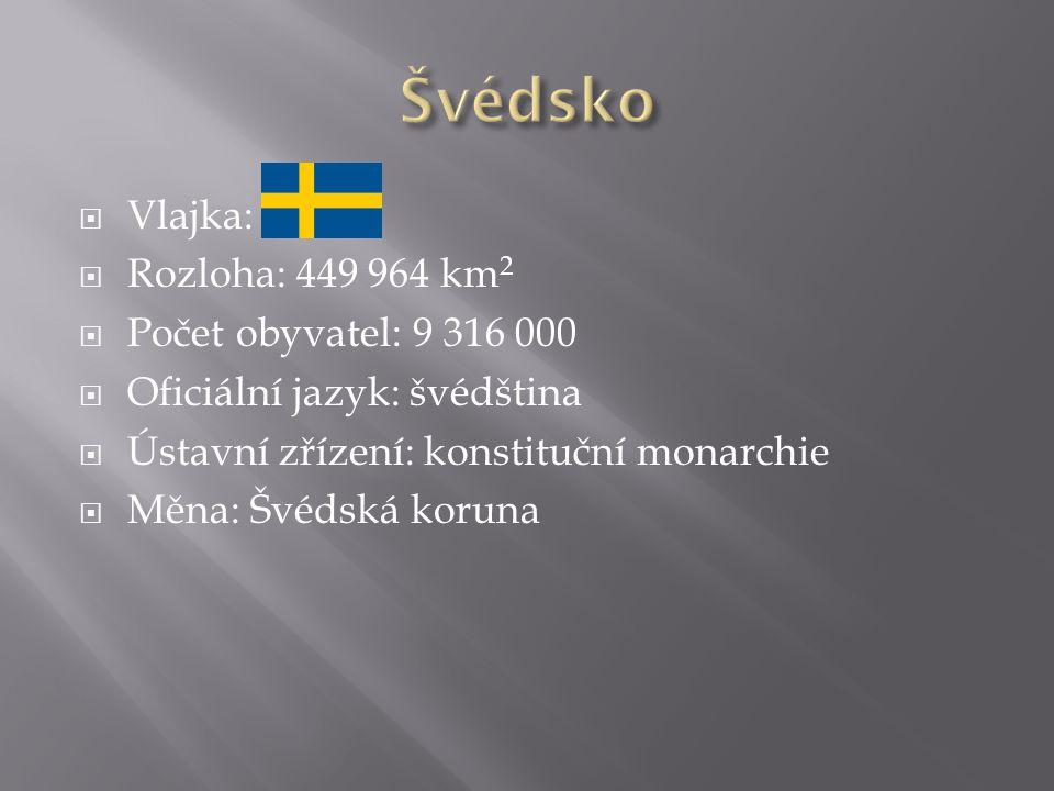  Vlajka:  Rozloha: 449 964 km 2  Počet obyvatel: 9 316 000  Oficiální jazyk: švédština  Ústavní zřízení: konstituční monarchie  Měna: Švédská koruna