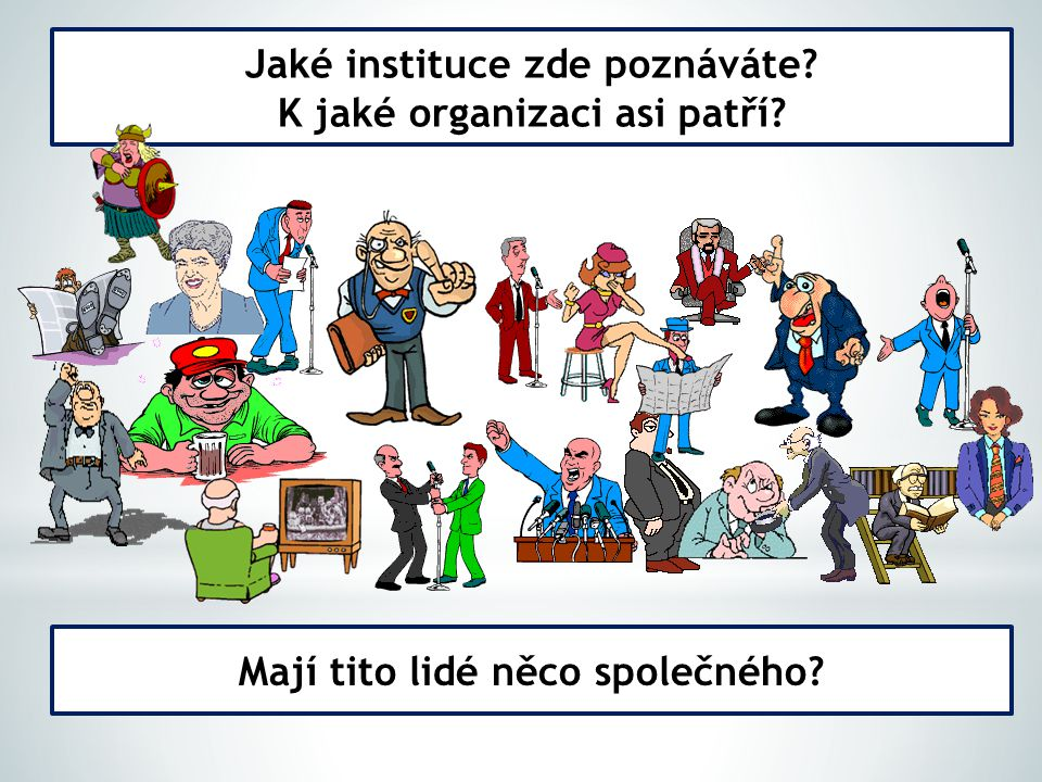 Jaké instituce zde poznáváte? K jaké organizaci asi patří? Mají tito lidé něco společného?