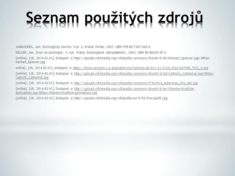 JANDOUREK, Jan. Sociologický slovník. Vyd. 2. Praha: Portál, 2007. ISBN 978-80-7367-269-0. KELLER, Jan. Úvod do sociologie. 5. vyd. Praha: Sociologick