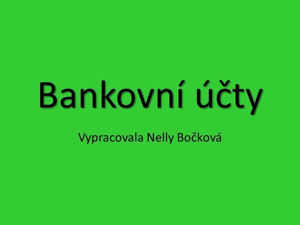 Bankovní účty Vypracovala Nelly Bočková