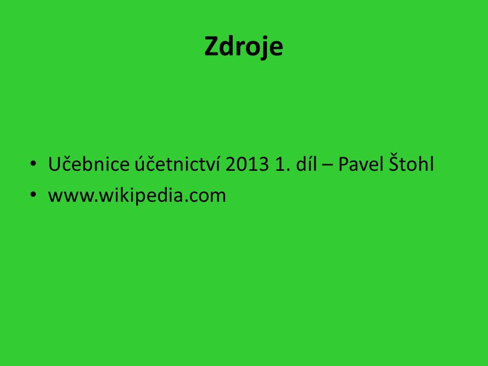 Zdroje Učebnice účetnictví 2013 1. díl – Pavel Štohl www.wikipedia.com