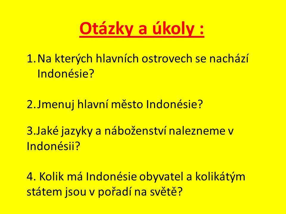 Otázky a úkoly : 1.Na kterých hlavních ostrovech se nachází Indonésie? 2.Jmenuj hlavní město Indonésie? 3.Jaké jazyky a náboženství nalezneme v Indoné
