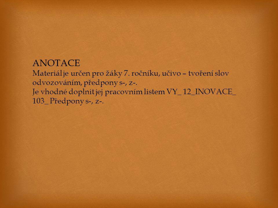 ANOTACE Materiál je určen pro žáky 7. ročníku, učivo – tvoření slov odvozováním, předpony s-, z-.