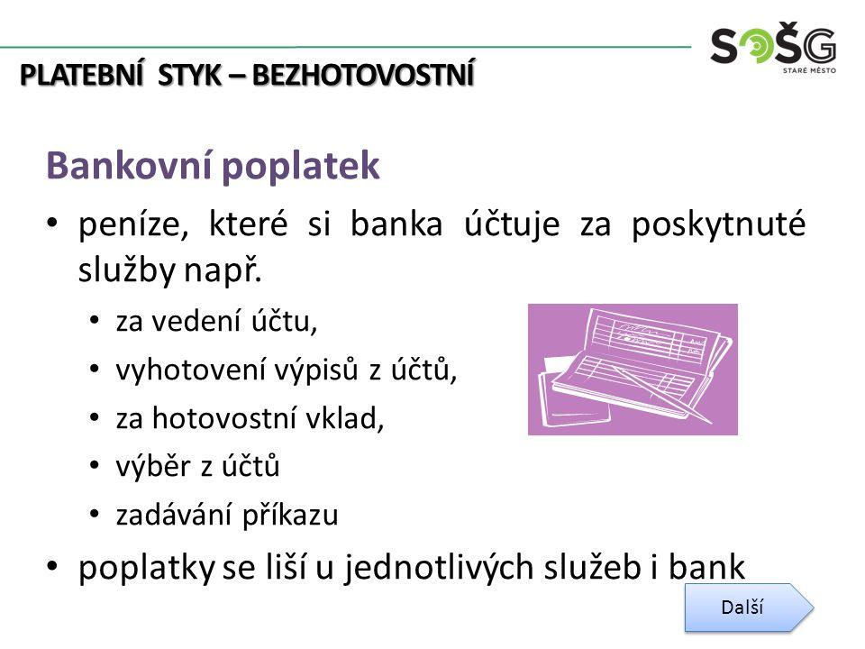 PLATEBNÍ STYK – BEZHOTOVOSTNÍ Bankovní poplatek peníze, které si banka účtuje za poskytnuté služby např.