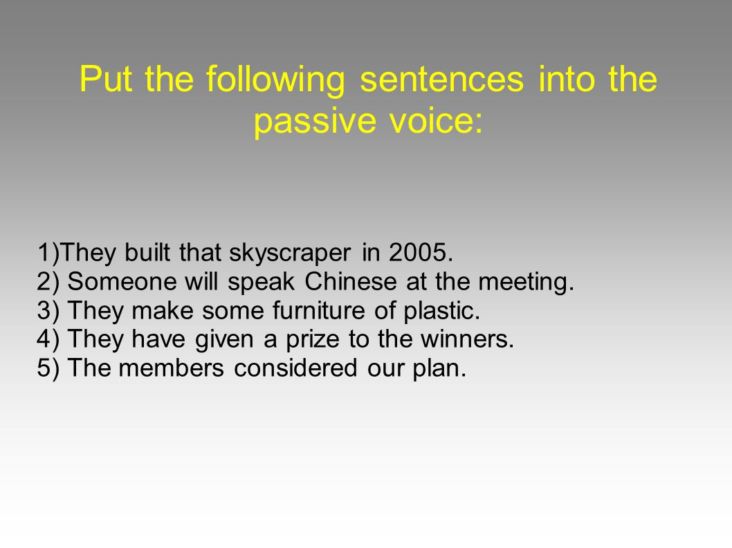 Put the following sentences into the passive voice: 1)They built that skyscraper in 2005.