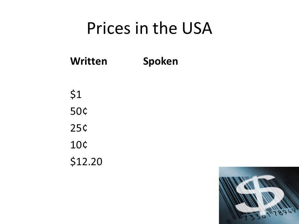 Prices in the USA Written $1 50¢ 25¢ 10¢ $12.20 Spoken