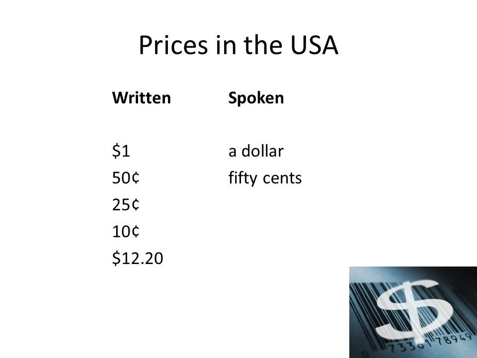 Prices in the USA Written $1 50¢ 25¢ 10¢ $12.20 Spoken a dollar fifty cents