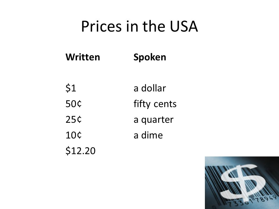 Prices in the USA Written $1 50¢ 25¢ 10¢ $12.20 Spoken a dollar fifty cents a quarter a dime