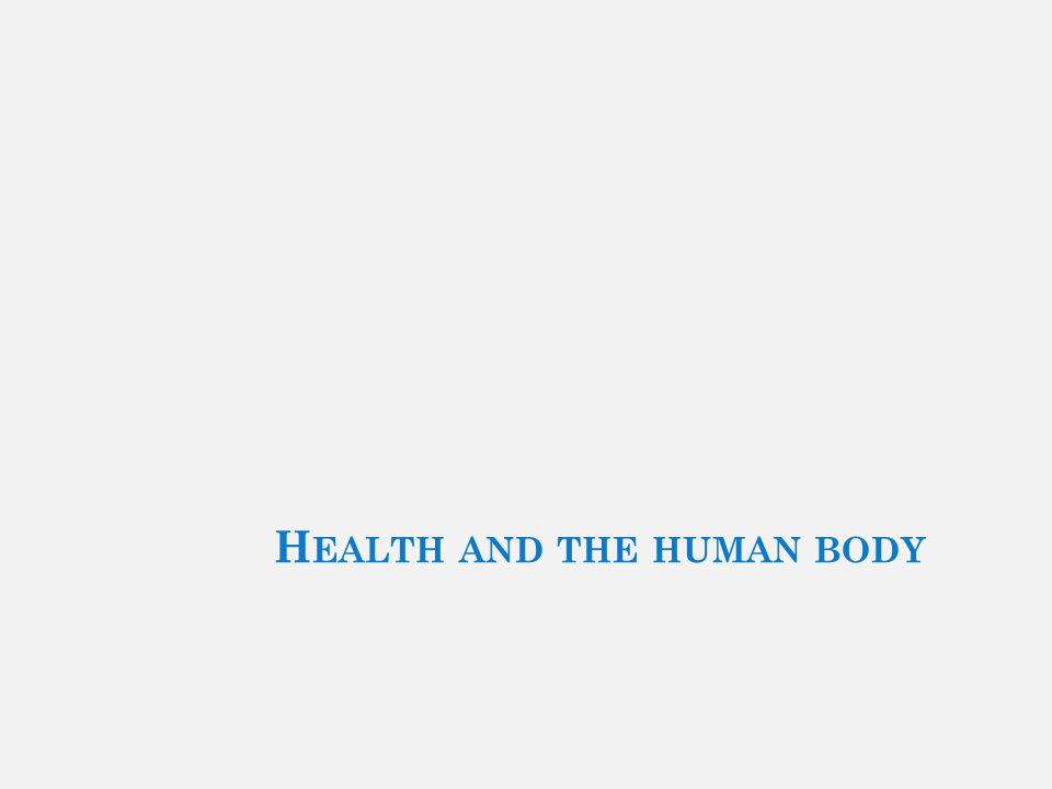 H EALTH AND THE HUMAN BODY