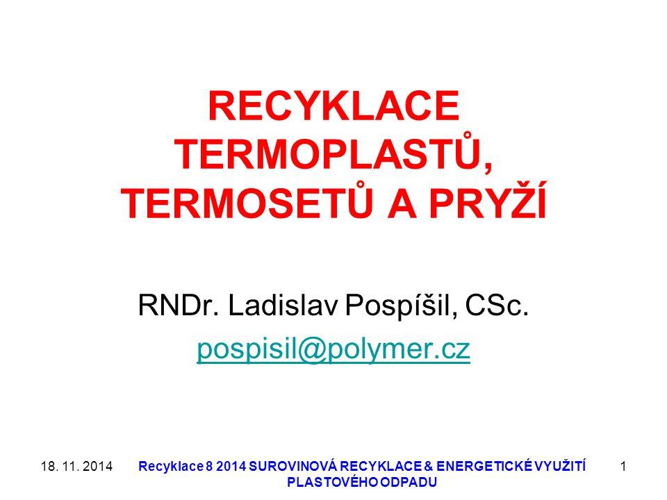 Recyklace 8 2014 SUROVINOVÁ RECYKLACE & ENERGETICKÉ VYUŽITÍ PLASTOVÉHO ODPADU 1 RECYKLACE TERMOPLASTŮ, TERMOSETŮ A PRYŽÍ RNDr. Ladislav Pospíšil, CSc.