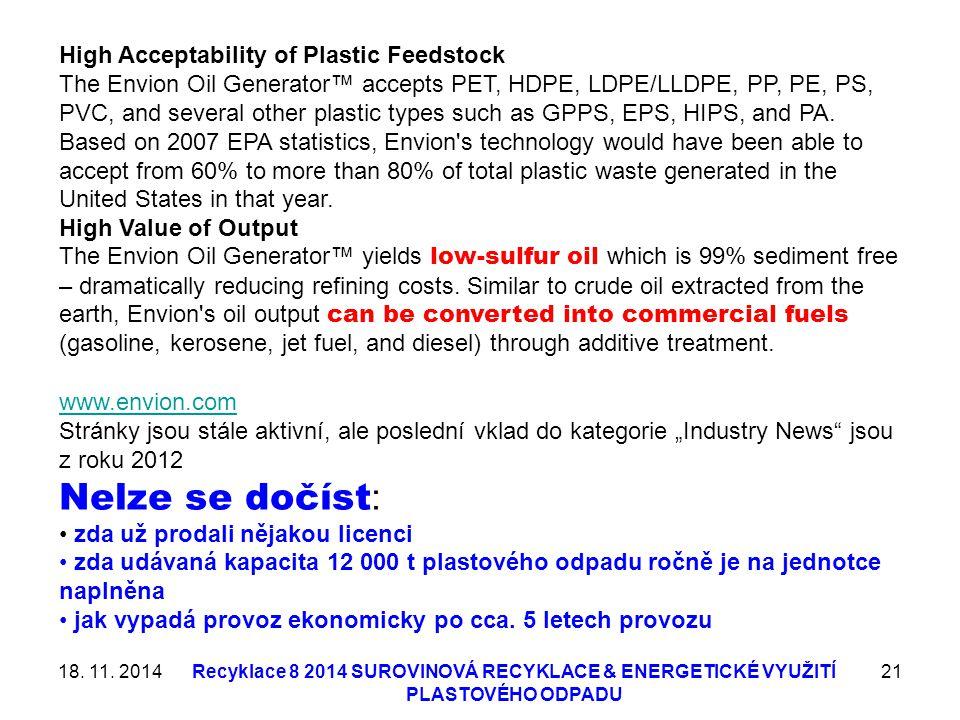 18. 11. 2014Recyklace 8 2014 SUROVINOVÁ RECYKLACE & ENERGETICKÉ VYUŽITÍ PLASTOVÉHO ODPADU 21 High Acceptability of Plastic Feedstock The Envion Oil Ge