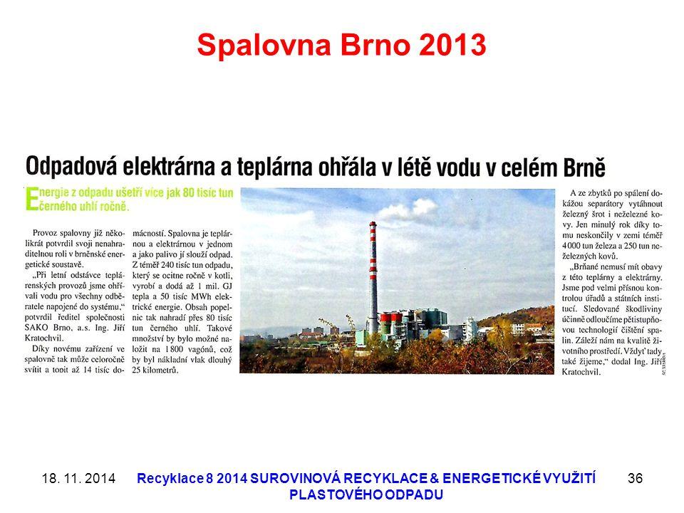 Spalovna Brno 2013 18. 11. 2014Recyklace 8 2014 SUROVINOVÁ RECYKLACE & ENERGETICKÉ VYUŽITÍ PLASTOVÉHO ODPADU 36