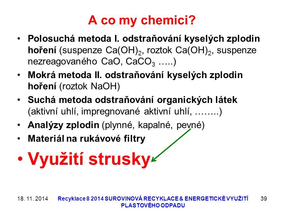 A co my chemici? Polosuchá metoda I. odstraňování kyselých zplodin hoření (suspenze Ca(OH) 2, roztok Ca(OH) 2, suspenze nezreagovaného CaO, CaCO 3 …..
