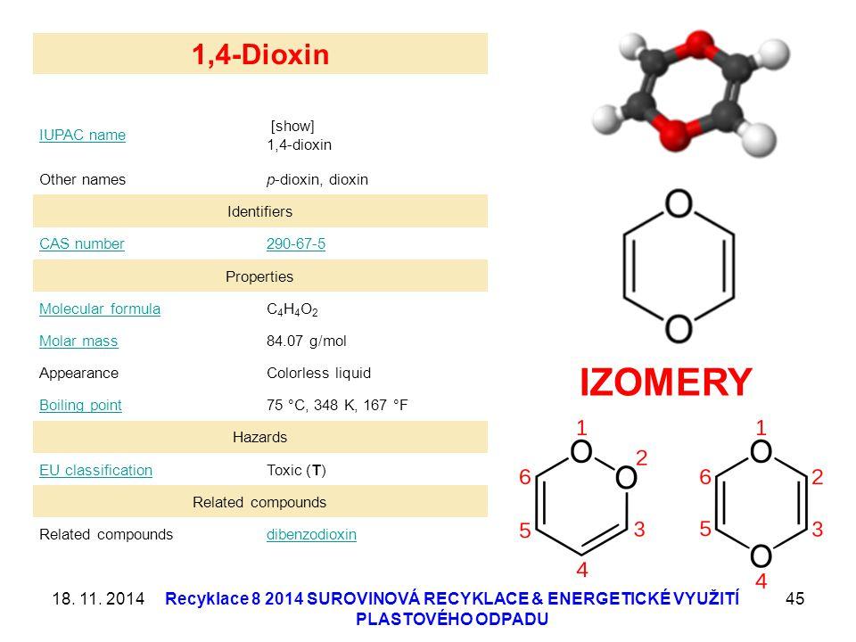 18. 11. 2014Recyklace 8 2014 SUROVINOVÁ RECYKLACE & ENERGETICKÉ VYUŽITÍ PLASTOVÉHO ODPADU 45 1,4-Dioxin IUPAC name [show] 1,4-dioxin Other namesp-diox