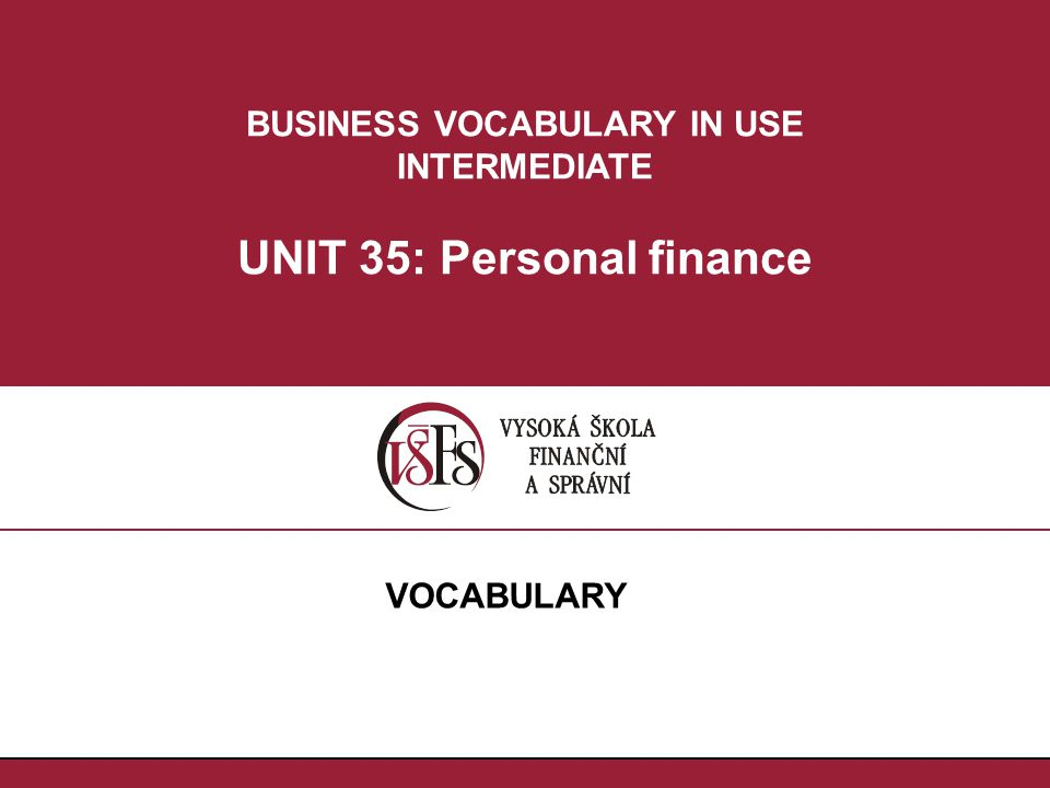 BUSINESS VOCABULARY IN USE INTERMEDIATE UNIT 35: Personal finance VOCABULARY