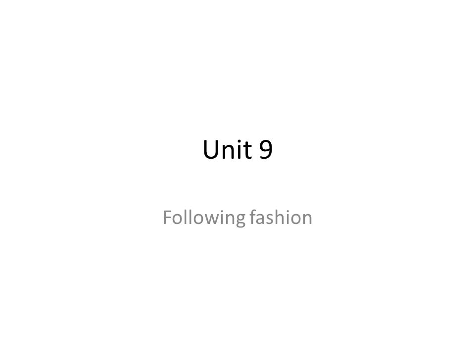 Unit 9 Following fashion