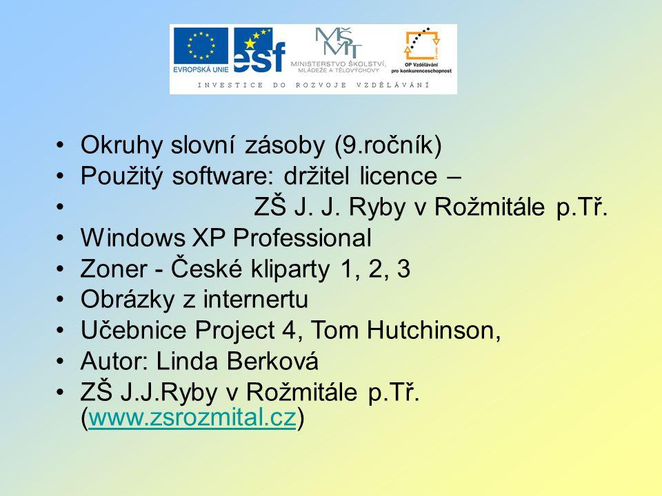 Okruhy slovní zásoby (9.ročník) Použitý software: držitel licence – ZŠ J.