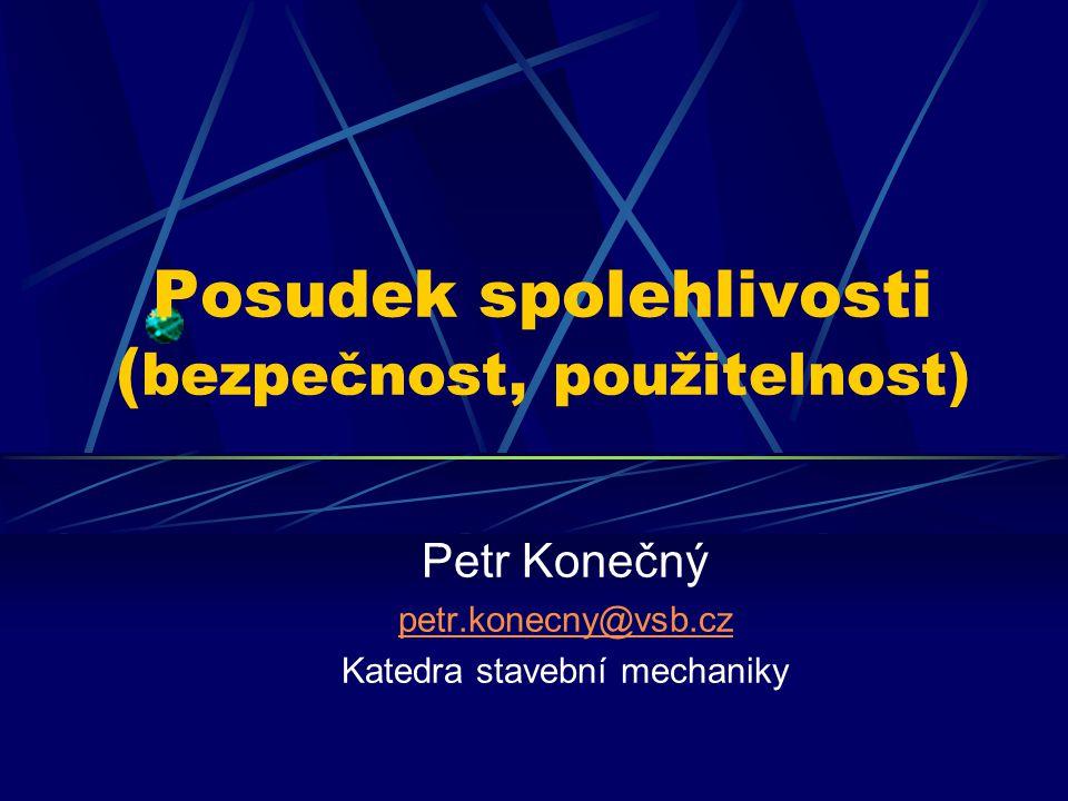Posudek spolehlivosti ( bezpečnost, použitelnost) Petr Konečný petr.konecny@vsb.cz Katedra stavební mechaniky