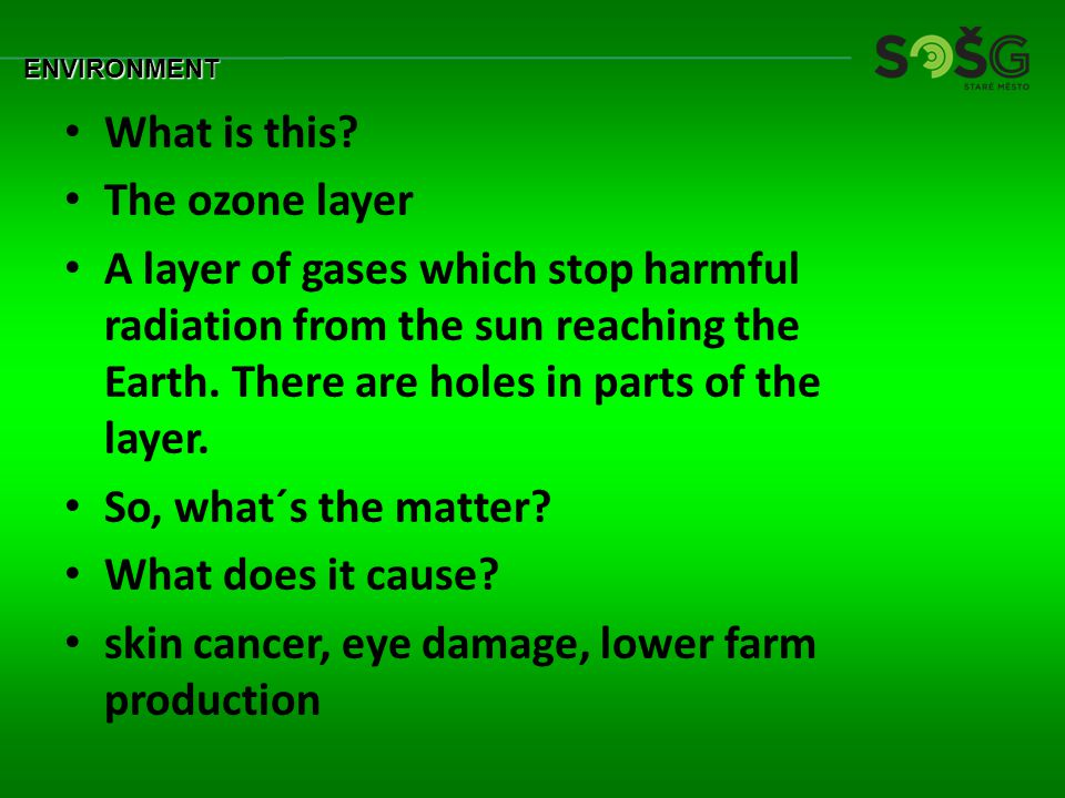 What is this? The ozone layer A layer of gases which stop harmful radiation from the sun reaching the Earth. There are holes in parts of the layer. So