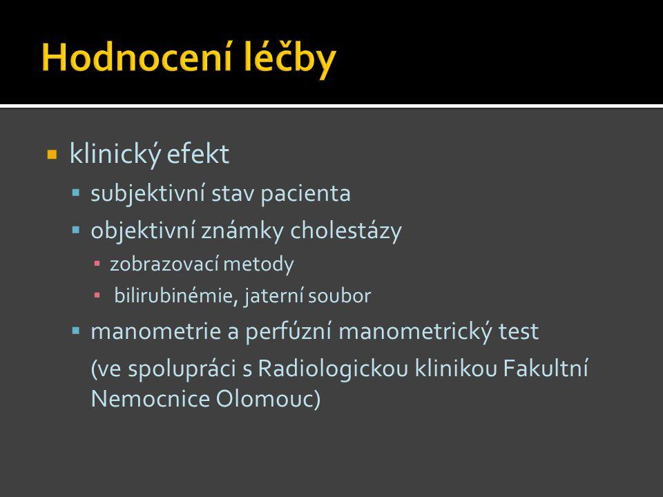 klinický efekt  subjektivní stav pacienta  objektivní známky cholestázy ▪ zobrazovací metody ▪ bilirubinémie, jaterní soubor  manometrie a perfúz