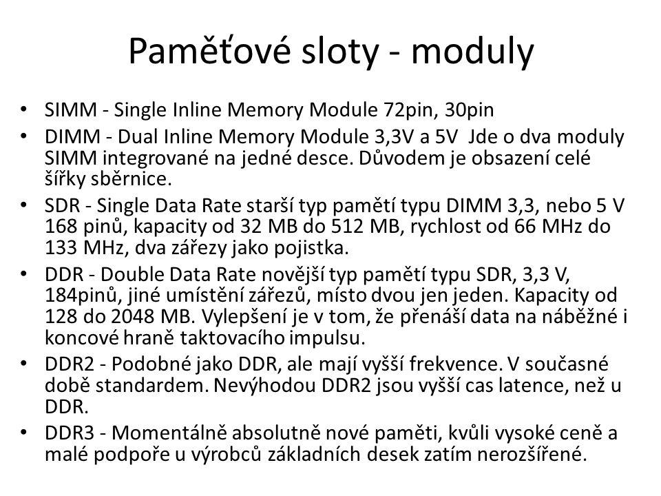 Paměťové sloty - moduly SIMM - Single Inline Memory Module 72pin, 30pin DIMM - Dual Inline Memory Module 3,3V a 5V Jde o dva moduly SIMM integrované n