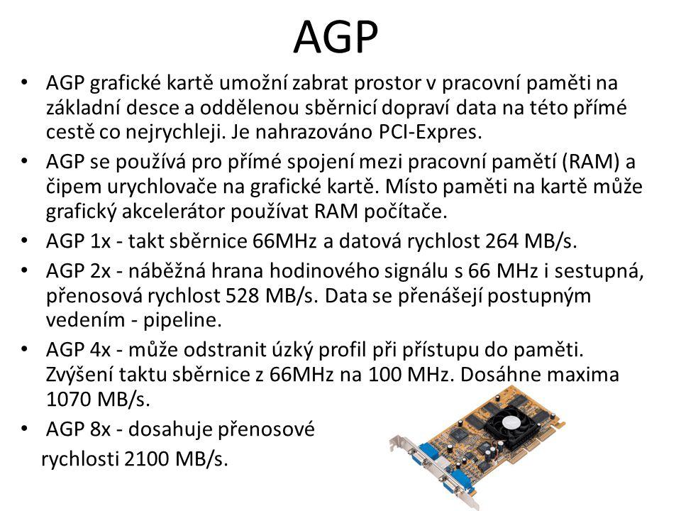 AGP AGP grafické kartě umožní zabrat prostor v pracovní paměti na základní desce a oddělenou sběrnicí dopraví data na této přímé cestě co nejrychleji.