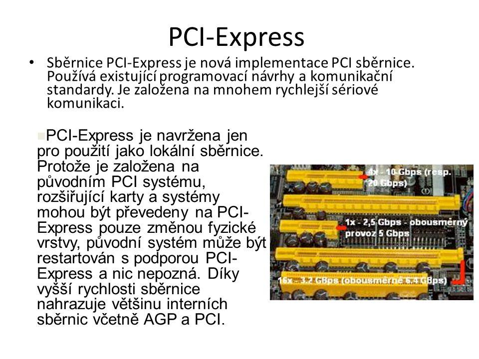 PCI-Express Sběrnice PCI-Express je nová implementace PCI sběrnice. Používá existující programovací návrhy a komunikační standardy. Je založena na mno