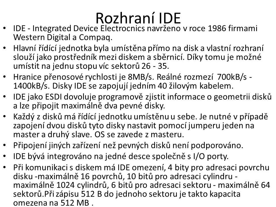 Rozhraní IDE IDE - Integrated Device Electrocnics navrženo v roce 1986 firmami Western Digital a Compaq. Hlavní řídící jednotka byla umístěna přímo na