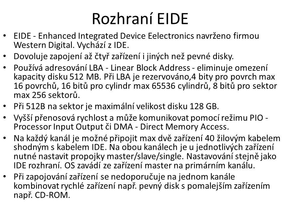 Rozhraní EIDE EIDE - Enhanced Integrated Device Eelectronics navrženo firmou Western Digital. Vychází z IDE. Dovoluje zapojení až čtyř zařízení i jiný