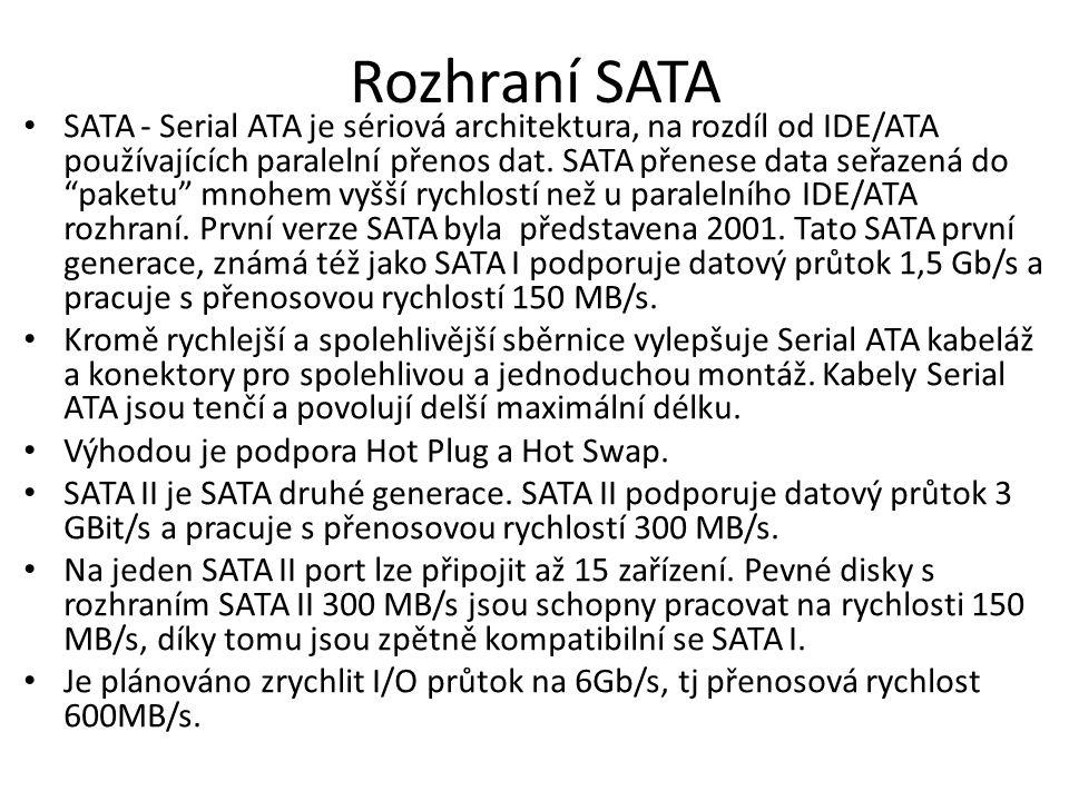 """Rozhraní SATA SATA - Serial ATA je sériová architektura, na rozdíl od IDE/ATA používajících paralelní přenos dat. SATA přenese data seřazená do """"paket"""