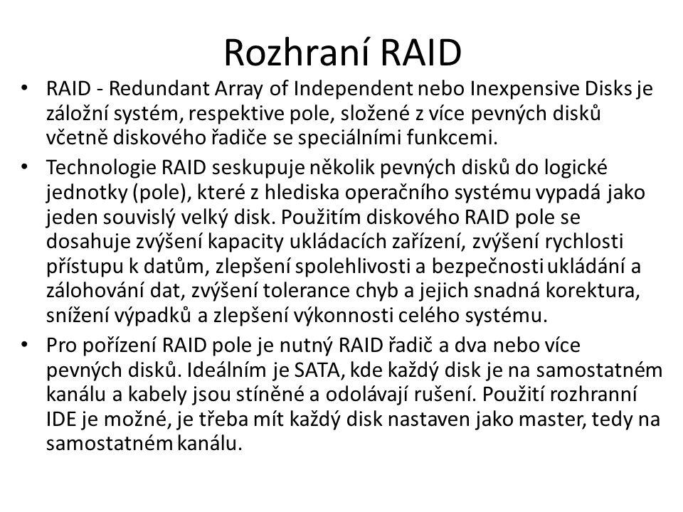 Rozhraní RAID RAID - Redundant Array of Independent nebo Inexpensive Disks je záložní systém, respektive pole, složené z více pevných disků včetně dis