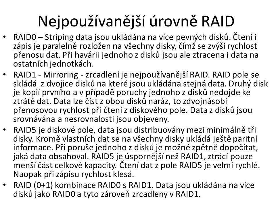 Nejpoužívanější úrovně RAID RAID0 – Striping data jsou ukládána na více pevných disků. Čtení i zápis je paralelně rozložen na všechny disky, čímž se z