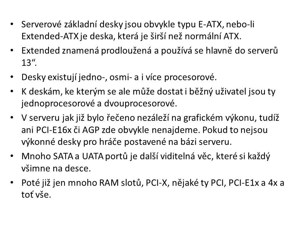 Serverové základní desky jsou obvykle typu E-ATX, nebo-li Extended-ATX je deska, která je širší než normální ATX. Extended znamená prodloužená a použí