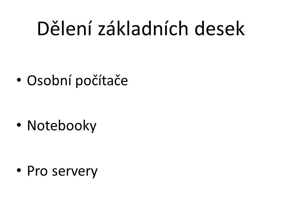 Dělení základních desek Osobní počítače Notebooky Pro servery
