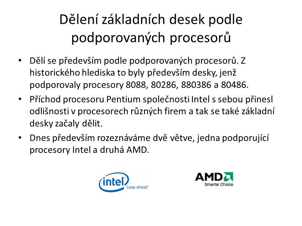 Dělení základních desek podle podporovaných procesorů Dělí se především podle podporovaných procesorů. Z historického hlediska to byly především desky